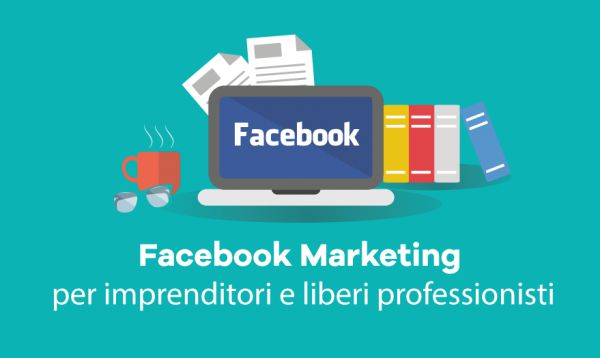 Corso gratis: Facebook Marketing per Imprenditori e Liberi Professionisti